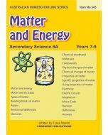 Secondary Science 8A: Matter & Energy (Australian Homeschooling Series Item no. 543)
